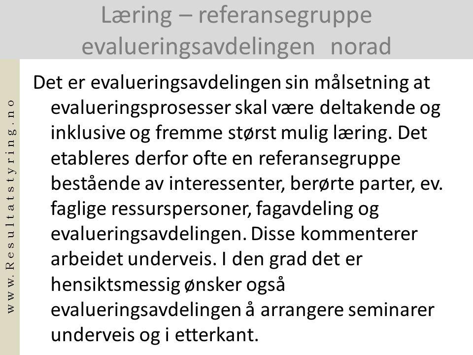 Læring – referansegruppe evalueringsavdelingen norad Det er evalueringsavdelingen sin målsetning at evalueringsprosesser skal være deltakende og inklu
