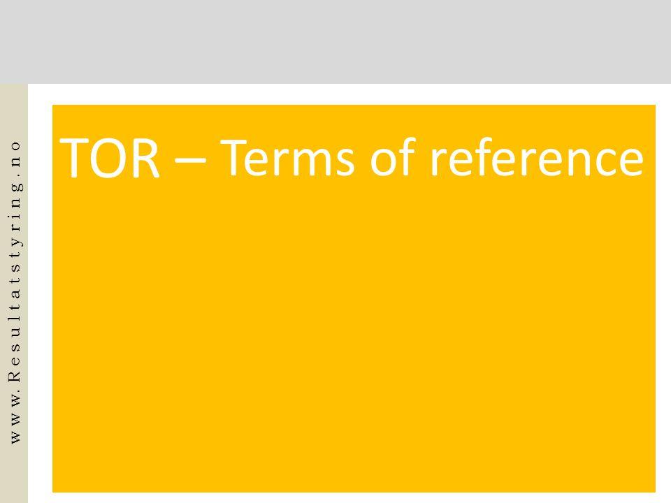 TOR – Terms of reference w w w. R e s u l t a t s t y r i n g. n o