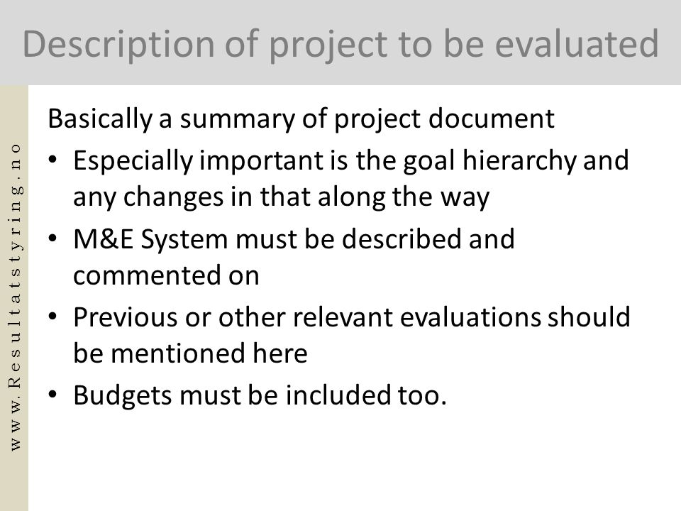 Description of project to be evaluated Basically a summary of project document • Especially important is the goal hierarchy and any changes in that al