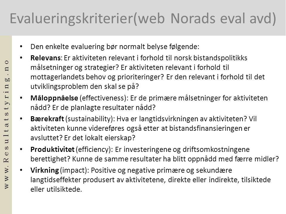 Evalueringskriterier(web Norads eval avd) • Den enkelte evaluering bør normalt belyse følgende: • Relevans: Er aktiviteten relevant i forhold til norsk bistandspolitikks målsetninger og strategier.