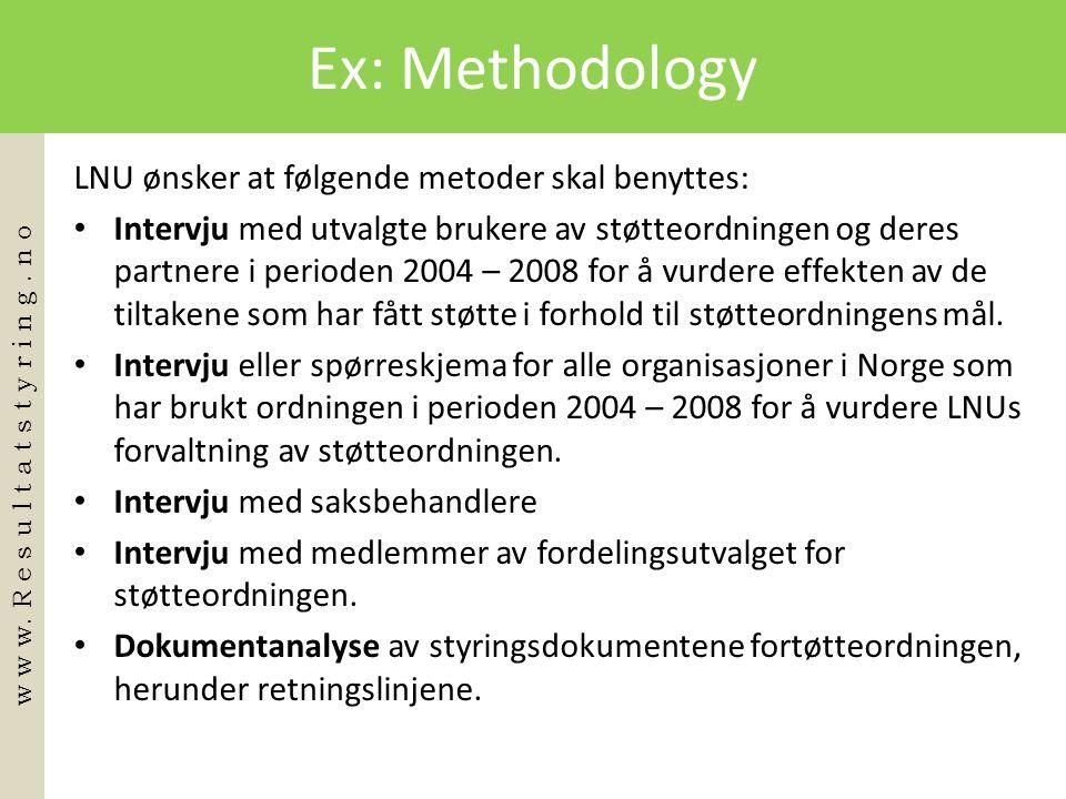 Ex: Methodology LNU ønsker at følgende metoder skal benyttes: • Intervju med utvalgte brukere av støtteordningen og deres partnere i perioden 2004 – 2008 for å vurdere effekten av de tiltakene som har fått støtte i forhold til støtteordningens mål.