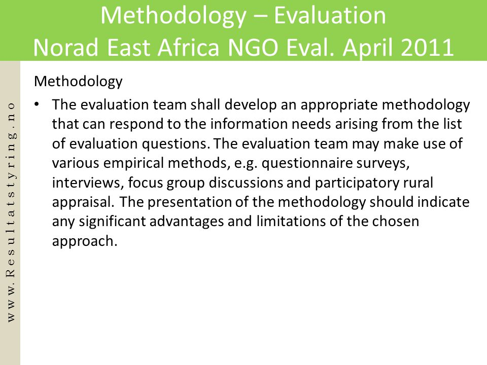 Methodology – Evaluation Norad East Africa NGO Eval. April 2011 Methodology • The evaluation team shall develop an appropriate methodology that can re