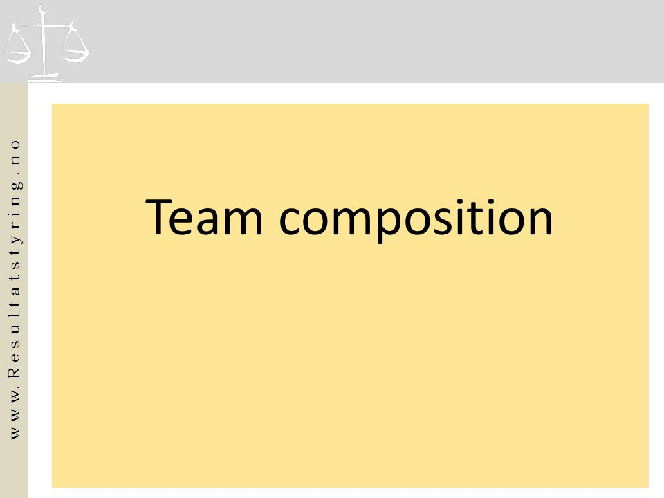 Team composition w w w. R e s u l t a t s t y r i n g. n o