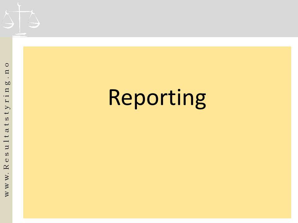 Reporting w w w. R e s u l t a t s t y r i n g. n o