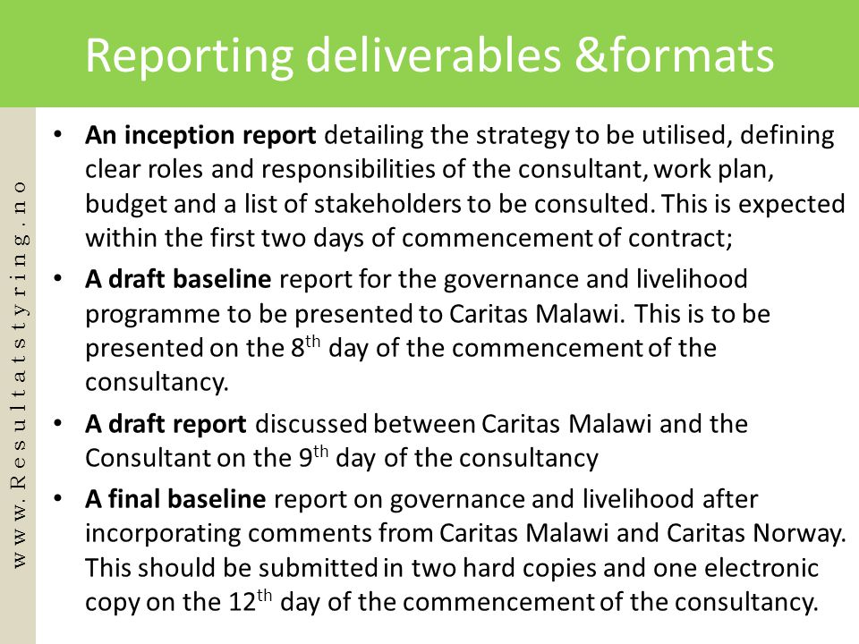 Reporting deliverables &formats • An inception report detailing the strategy to be utilised, defining clear roles and responsibilities of the consulta