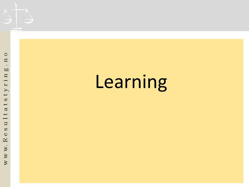 Learning w w w. R e s u l t a t s t y r i n g. n o