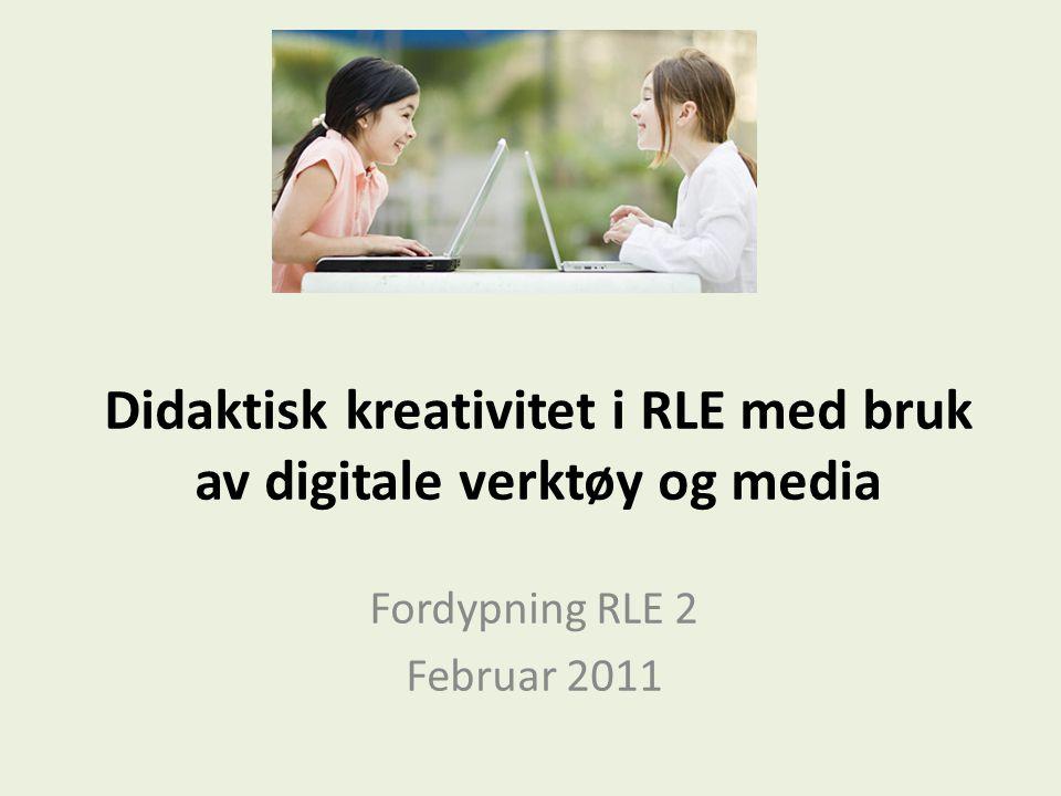 Didaktisk kreativitet i RLE med bruk av digitale verktøy og media Fordypning RLE 2 Februar 2011
