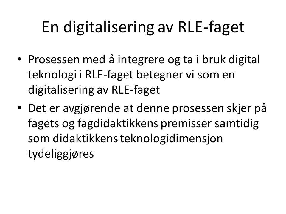 En digitalisering av RLE-faget • Prosessen med å integrere og ta i bruk digital teknologi i RLE-faget betegner vi som en digitalisering av RLE-faget • Det er avgjørende at denne prosessen skjer på fagets og fagdidaktikkens premisser samtidig som didaktikkens teknologidimensjon tydeliggjøres