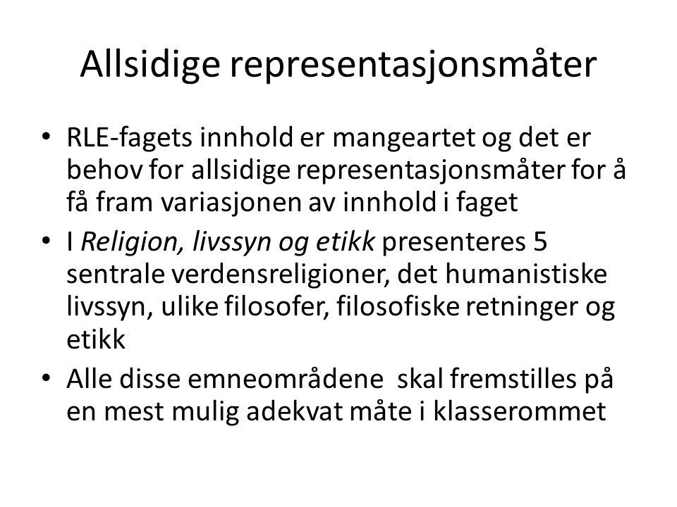 Allsidige representasjonsmåter • RLE-fagets innhold er mangeartet og det er behov for allsidige representasjonsmåter for å få fram variasjonen av innh