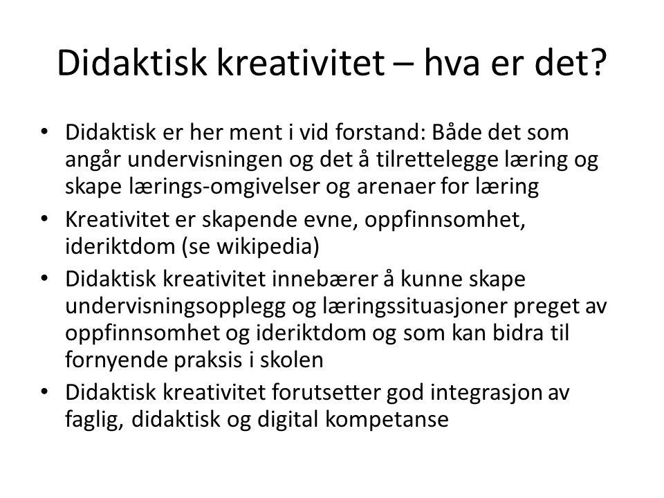 Didaktisk kreativitet – hva er det? • Didaktisk er her ment i vid forstand: Både det som angår undervisningen og det å tilrettelegge læring og skape l