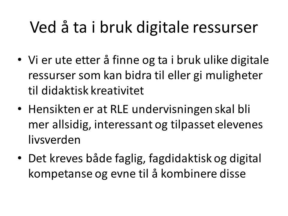 Ved å ta i bruk digitale ressurser • Vi er ute etter å finne og ta i bruk ulike digitale ressurser som kan bidra til eller gi muligheter til didaktisk