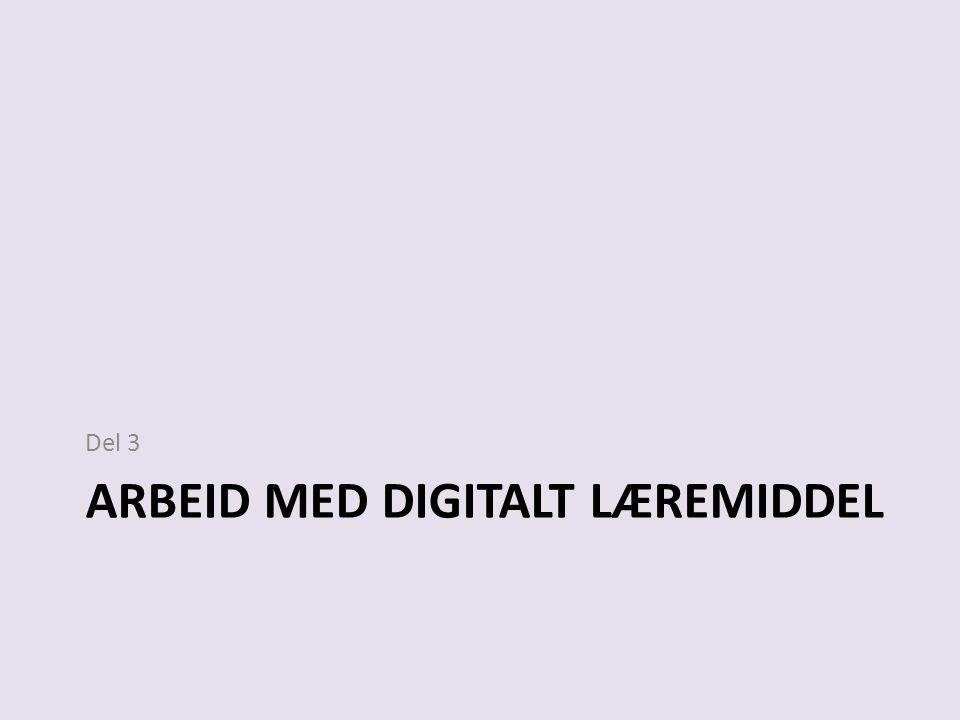 ARBEID MED DIGITALT LÆREMIDDEL Del 3