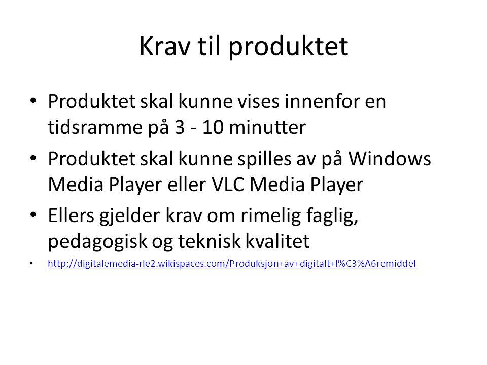 Krav til produktet • Produktet skal kunne vises innenfor en tidsramme på 3 - 10 minutter • Produktet skal kunne spilles av på Windows Media Player eller VLC Media Player • Ellers gjelder krav om rimelig faglig, pedagogisk og teknisk kvalitet • http://digitalemedia-rle2.wikispaces.com/Produksjon+av+digitalt+l%C3%A6remiddel http://digitalemedia-rle2.wikispaces.com/Produksjon+av+digitalt+l%C3%A6remiddel