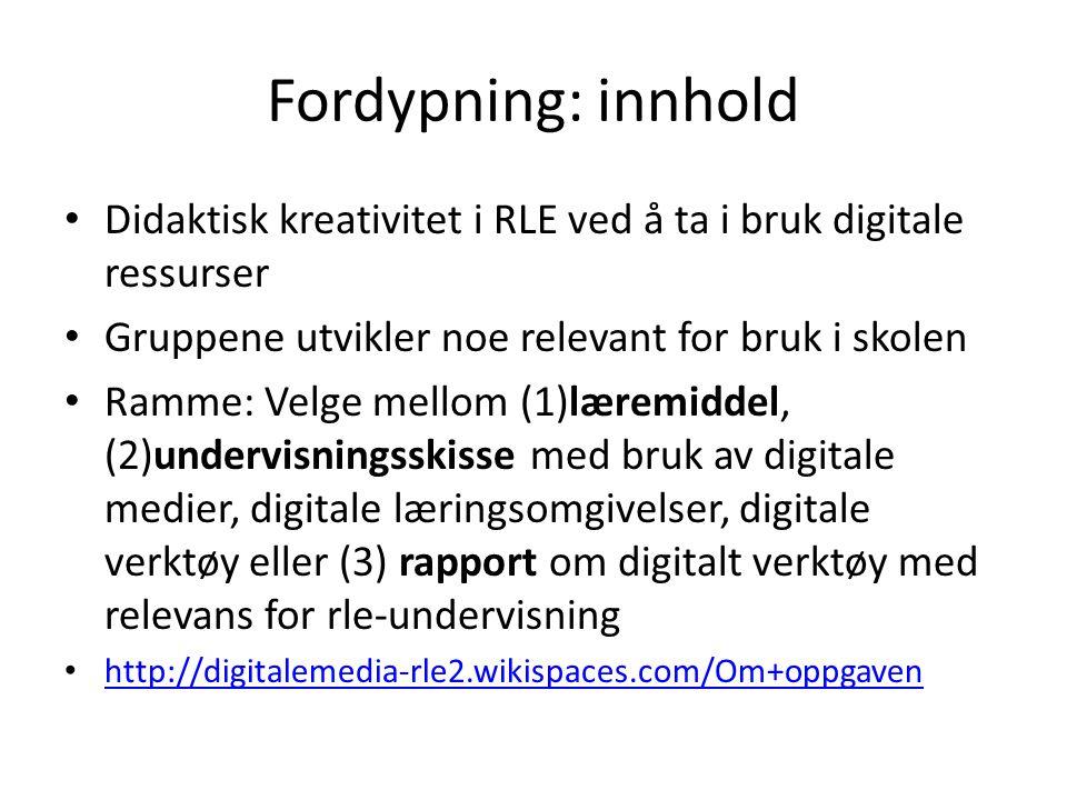 Fordypning: innhold • Didaktisk kreativitet i RLE ved å ta i bruk digitale ressurser • Gruppene utvikler noe relevant for bruk i skolen • Ramme: Velge