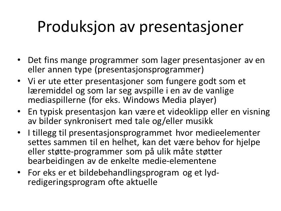 Produksjon av presentasjoner • Det fins mange programmer som lager presentasjoner av en eller annen type (presentasjonsprogrammer) • Vi er ute etter presentasjoner som fungere godt som et læremiddel og som lar seg avspille i en av de vanlige mediaspillerne (for eks.