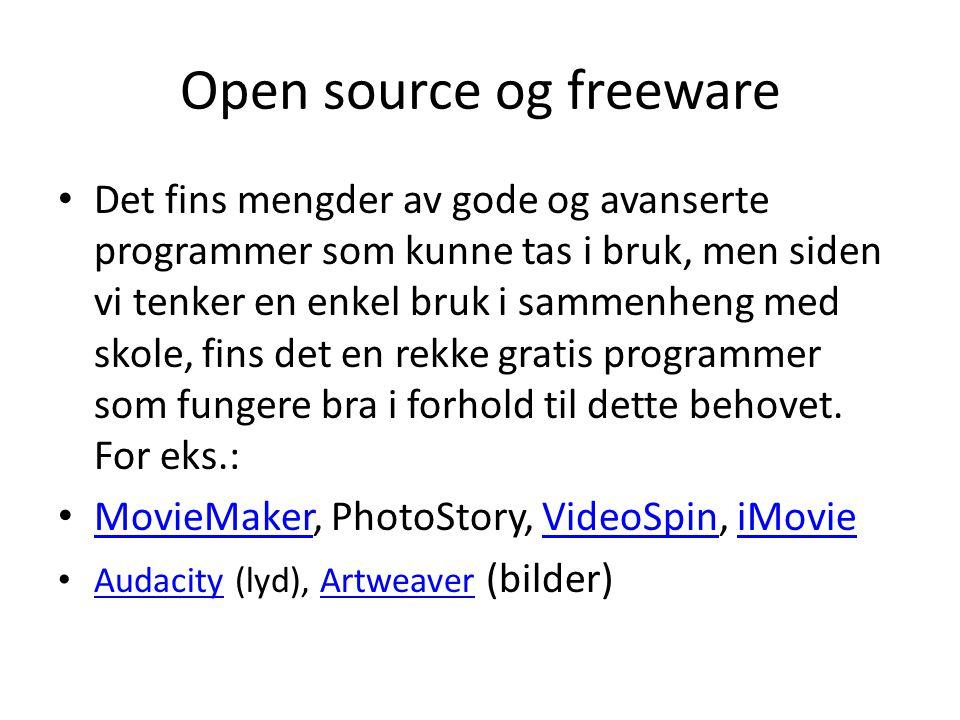 Open source og freeware • Det fins mengder av gode og avanserte programmer som kunne tas i bruk, men siden vi tenker en enkel bruk i sammenheng med skole, fins det en rekke gratis programmer som fungere bra i forhold til dette behovet.
