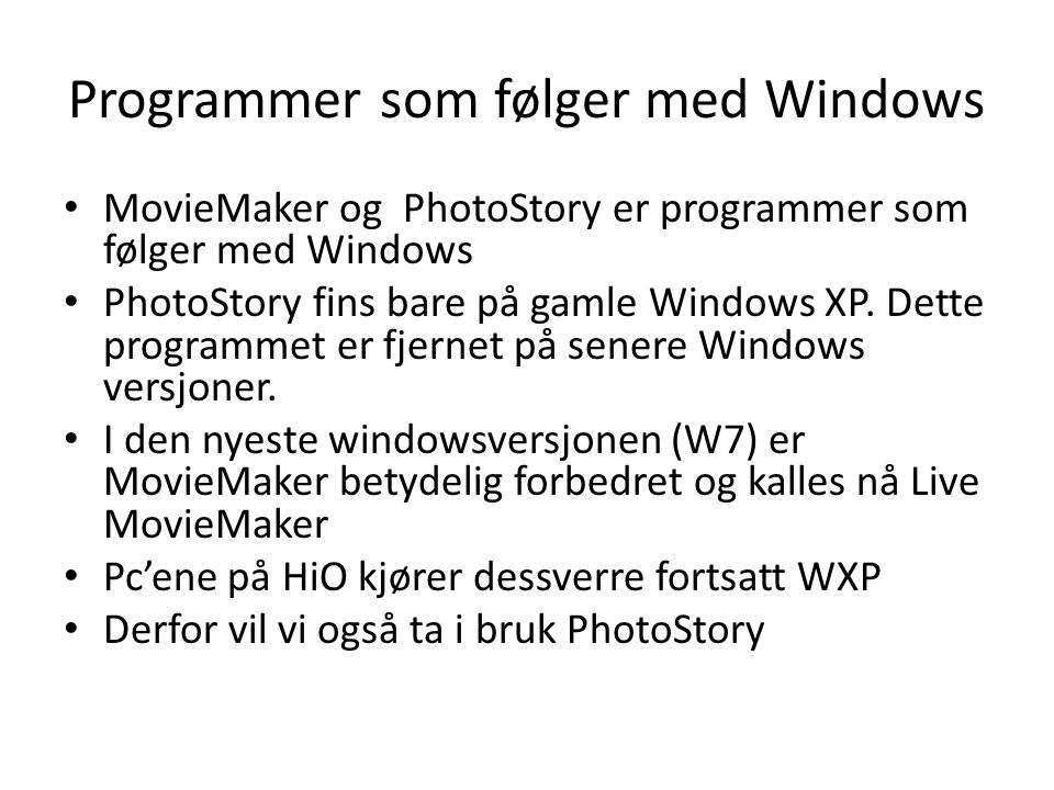 Programmer som følger med Windows • MovieMaker og PhotoStory er programmer som følger med Windows • PhotoStory fins bare på gamle Windows XP. Dette pr