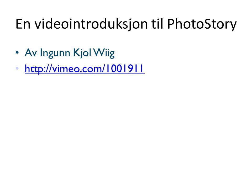 En videointroduksjon til PhotoStory • Av Ingunn Kjol Wiig • http://vimeo.com/1001911 http://vimeo.com/1001911