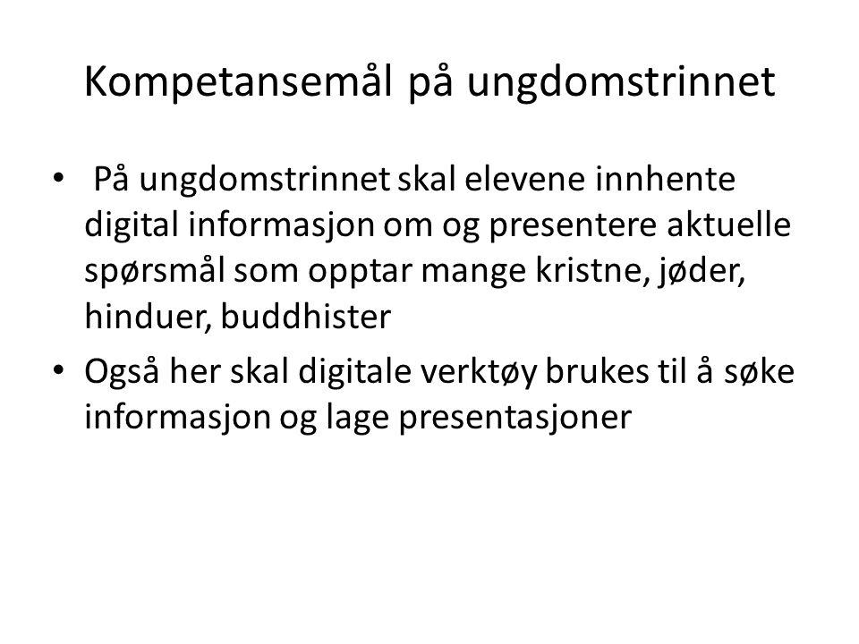 Kompetansemål på ungdomstrinnet • På ungdomstrinnet skal elevene innhente digital informasjon om og presentere aktuelle spørsmål som opptar mange kris