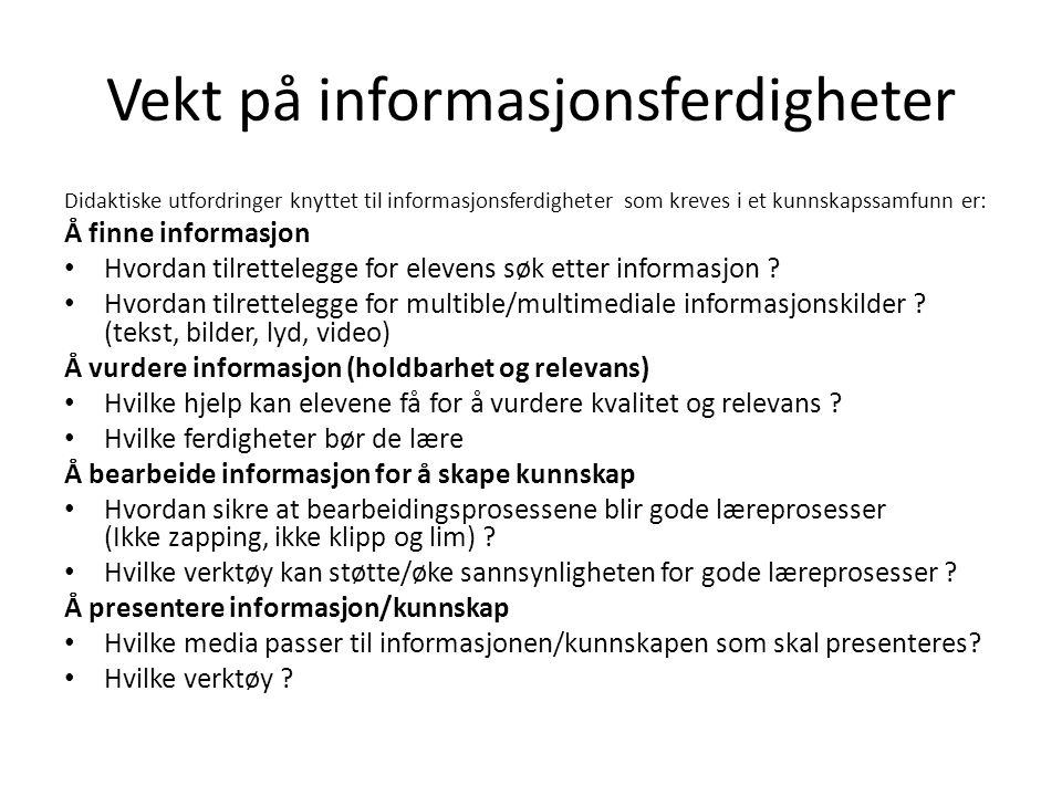 Vekt på informasjonsferdigheter Didaktiske utfordringer knyttet til informasjonsferdigheter som kreves i et kunnskapssamfunn er: Å finne informasjon • Hvordan tilrettelegge for elevens søk etter informasjon .