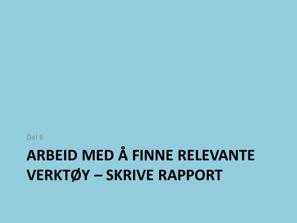 ARBEID MED Å FINNE RELEVANTE VERKTØY – SKRIVE RAPPORT Del 6