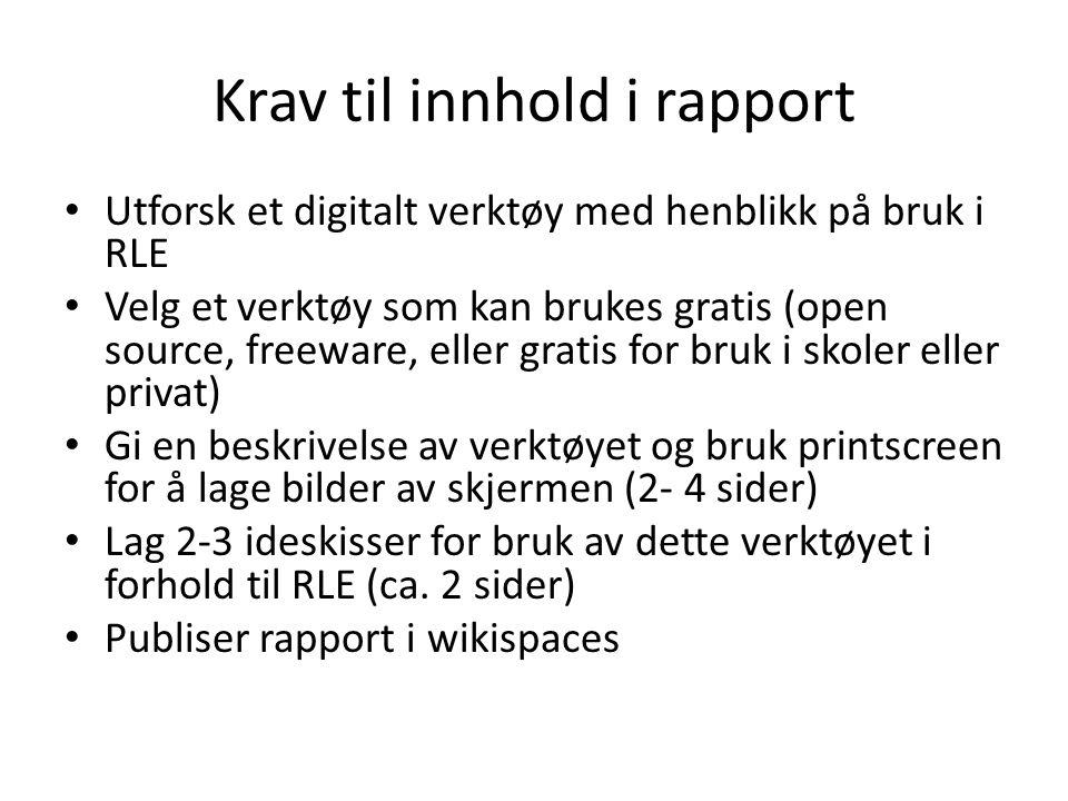 Krav til innhold i rapport • Utforsk et digitalt verktøy med henblikk på bruk i RLE • Velg et verktøy som kan brukes gratis (open source, freeware, el