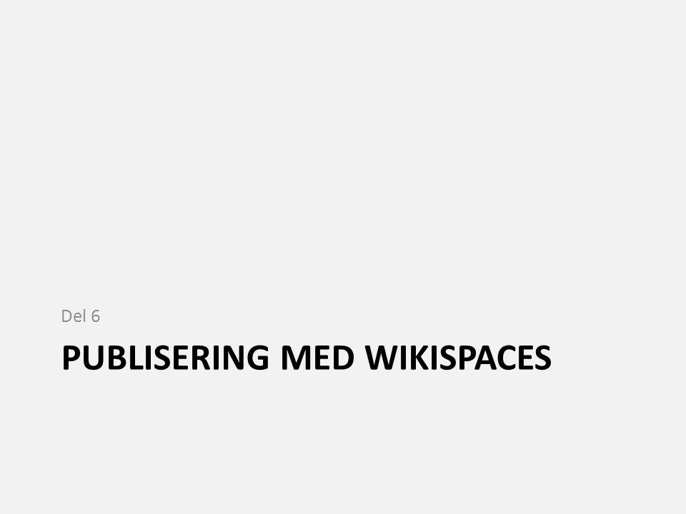 PUBLISERING MED WIKISPACES Del 6