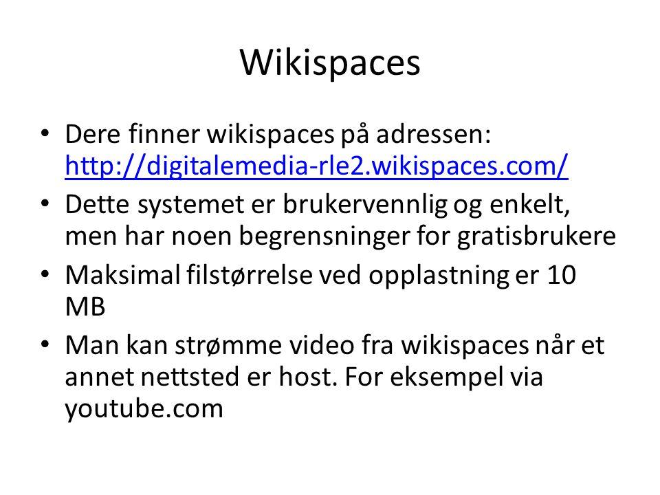Wikispaces • Dere finner wikispaces på adressen: http://digitalemedia-rle2.wikispaces.com/ http://digitalemedia-rle2.wikispaces.com/ • Dette systemet er brukervennlig og enkelt, men har noen begrensninger for gratisbrukere • Maksimal filstørrelse ved opplastning er 10 MB • Man kan strømme video fra wikispaces når et annet nettsted er host.