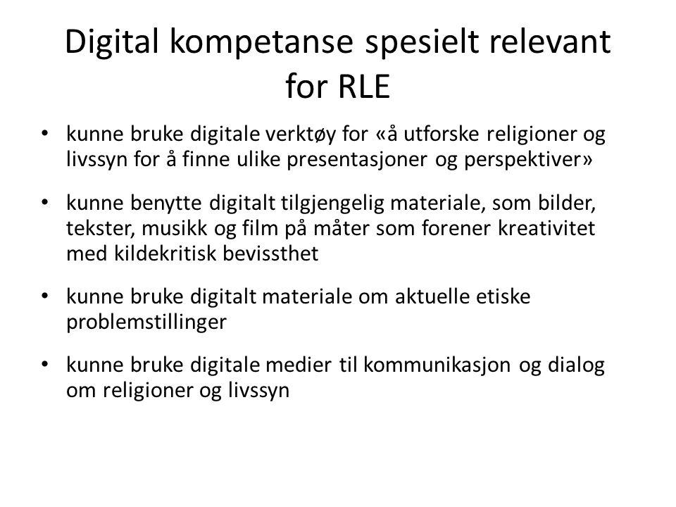 Digital kompetanse spesielt relevant for RLE • kunne bruke digitale verktøy for «å utforske religioner og livssyn for å finne ulike presentasjoner og
