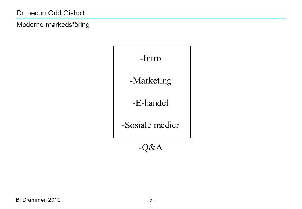 Dr. oecon Odd Gisholt - 1 - BI Drammen 2010 Moderne markedsföring Moderne markedsföring - e-handel og sosiale medier