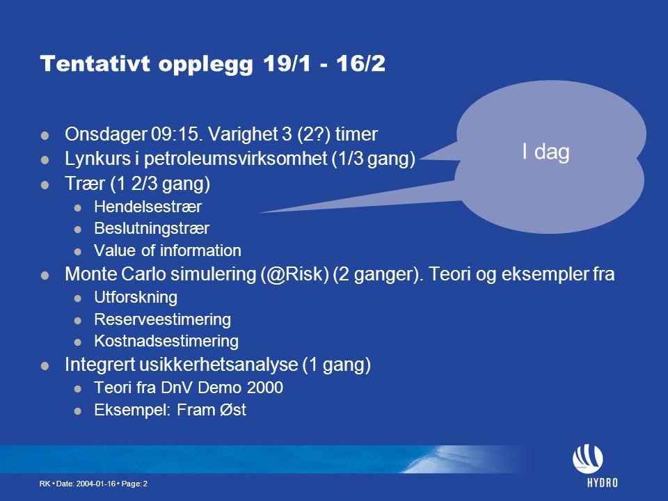 RK • Date: 2004-01-16 • Page: 2 Tentativt opplegg 19/1 - 16/2  Onsdager 09:15. Varighet 3 (2?) timer  Lynkurs i petroleumsvirksomhet (1/3 gang)  Tr