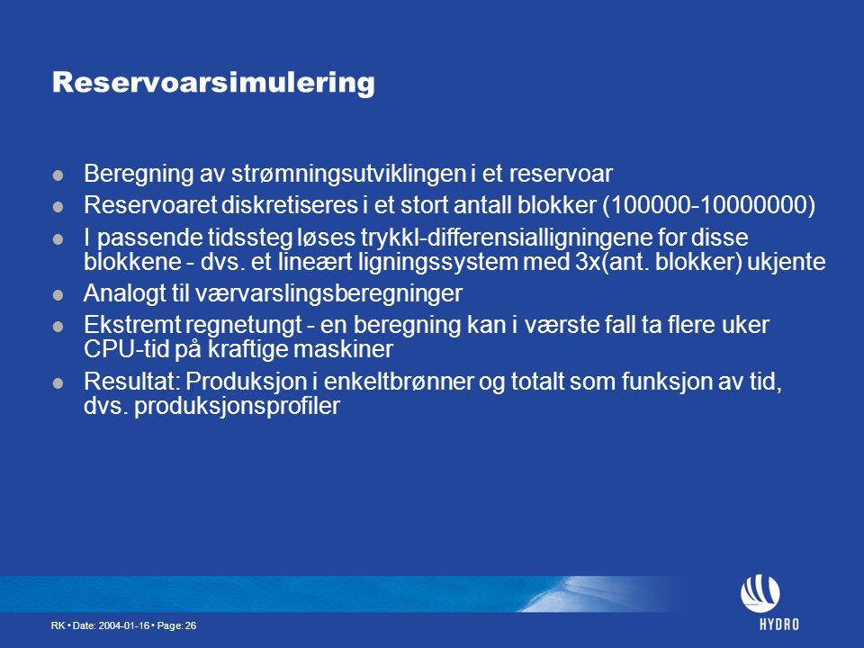RK • Date: 2004-01-16 • Page: 26 Reservoarsimulering  Beregning av strømningsutviklingen i et reservoar  Reservoaret diskretiseres i et stort antall
