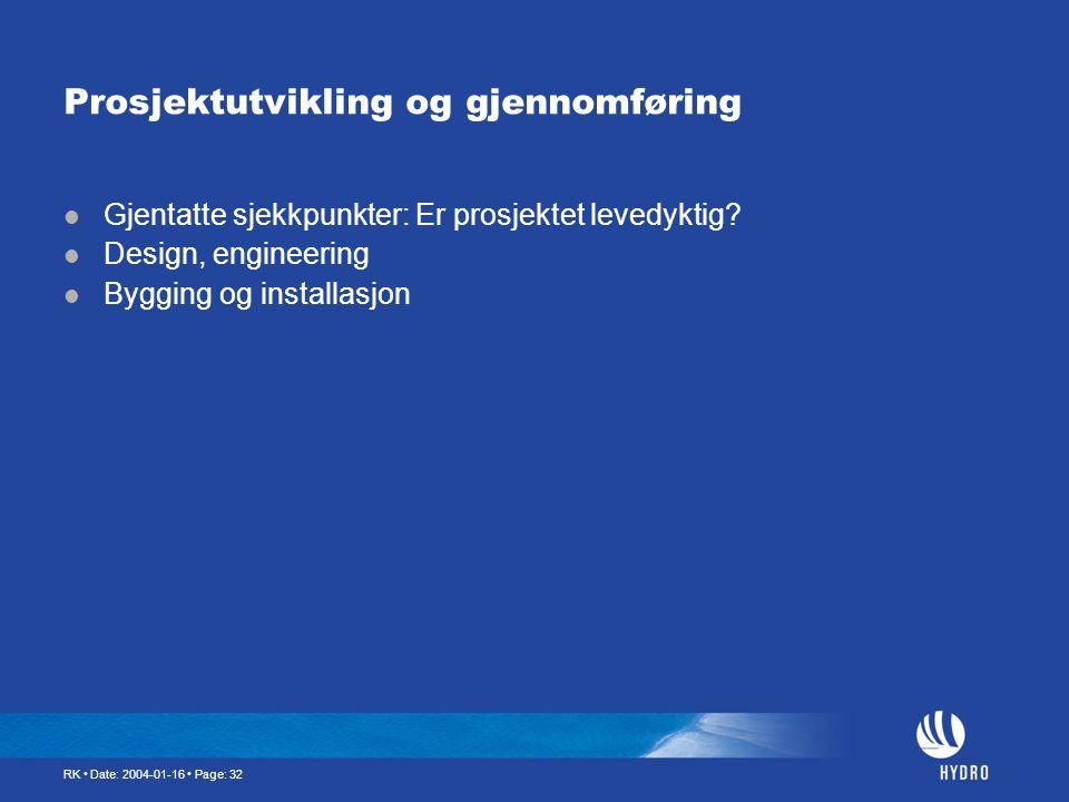 RK • Date: 2004-01-16 • Page: 32 Prosjektutvikling og gjennomføring  Gjentatte sjekkpunkter: Er prosjektet levedyktig?  Design, engineering  Byggin