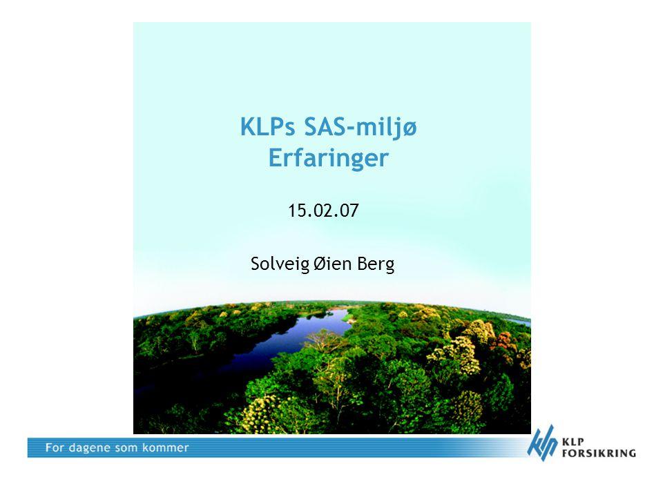 Agenda •Litt fakta om KLP •Bakgrunn for KLPs SAS-miljø •Utvikling i SAS miljøet fra 2005 – 2006 og erfaringer •Verktøy fordelt på roller i KLP •Våre erfaringer 2007 •Veien videre for KLPs SAS-miljøet