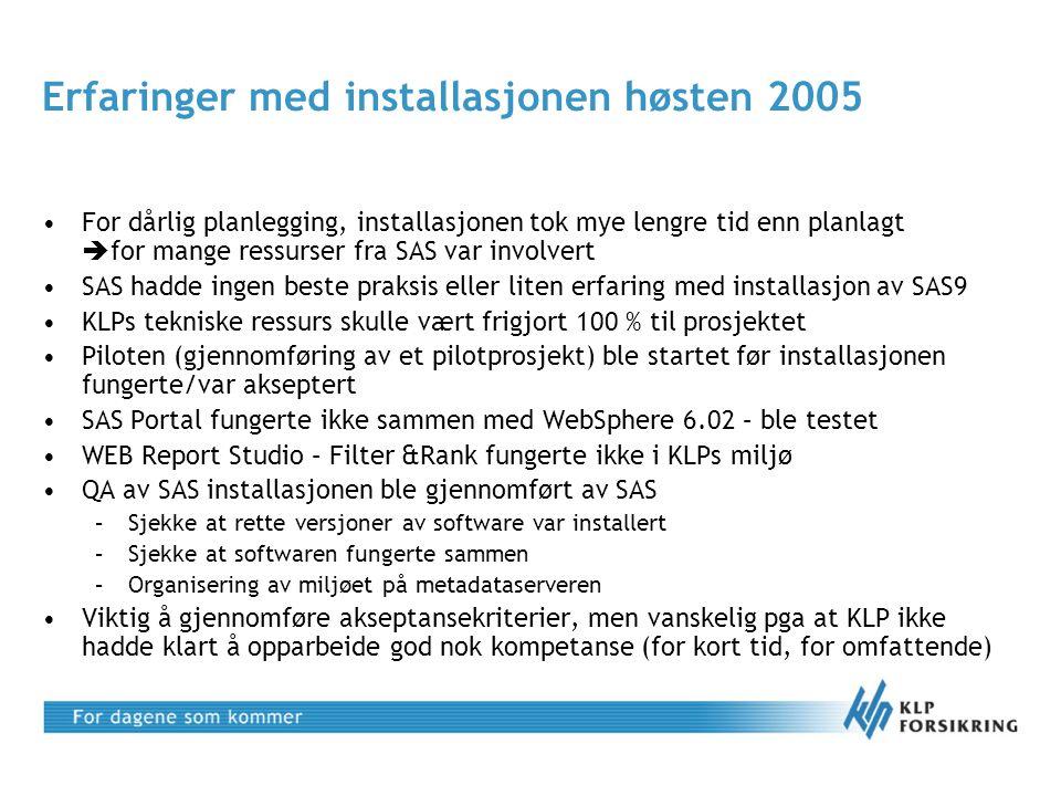 Erfaringer med installasjonen høsten 2005 •For dårlig planlegging, installasjonen tok mye lengre tid enn planlagt  for mange ressurser fra SAS var in