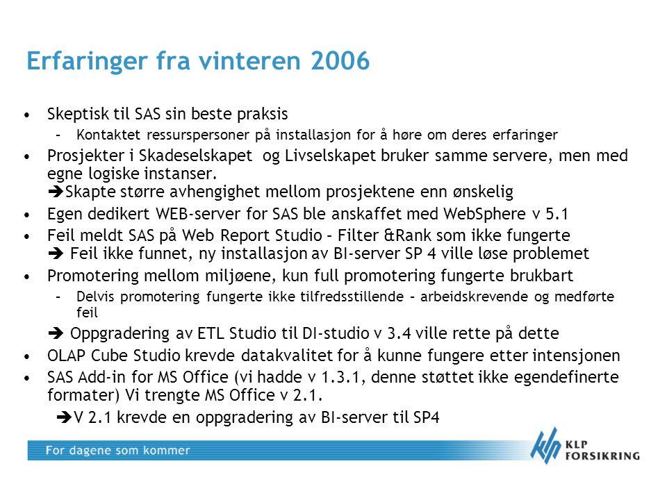 Erfaringer fra vinteren 2006 •Skeptisk til SAS sin beste praksis –Kontaktet ressurspersoner på installasjon for å høre om deres erfaringer •Prosjekter