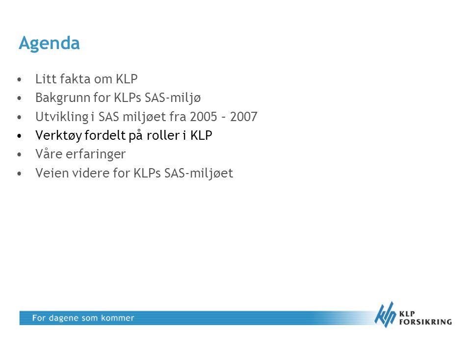 Agenda •Litt fakta om KLP •Bakgrunn for KLPs SAS-miljø •Utvikling i SAS miljøet fra 2005 – 2007 •Verktøy fordelt på roller i KLP •Våre erfaringer •Vei