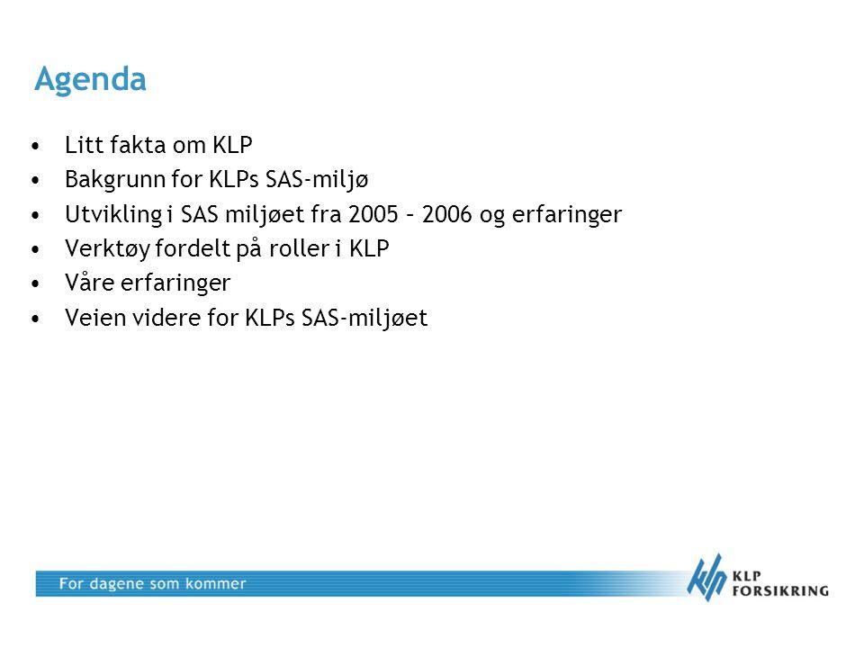 Agenda •Litt fakta om KLP •Bakgrunn for KLPs SAS-miljø •Utvikling i SAS miljøet fra 2005 – 2006 og erfaringer •Verktøy fordelt på roller i KLP •Våre e