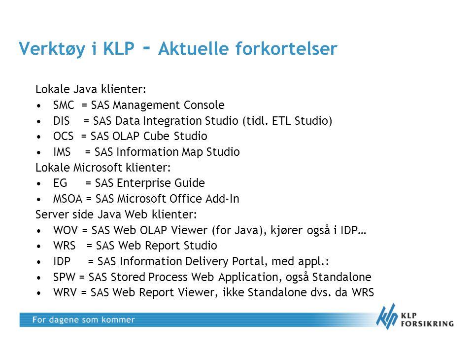 Verktøy i KLP - Aktuelle forkortelser Lokale Java klienter: •SMC = SAS Management Console •DIS = SAS Data Integration Studio (tidl. ETL Studio) •OCS =