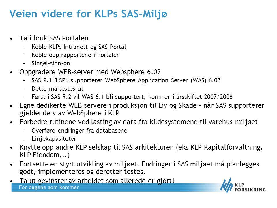 Veien videre for KLPs SAS-Miljø •Ta i bruk SAS Portalen –Koble KLPs Intranett og SAS Portal –Koble opp rapportene i Portalen –Singel-sign-on •Oppgrade