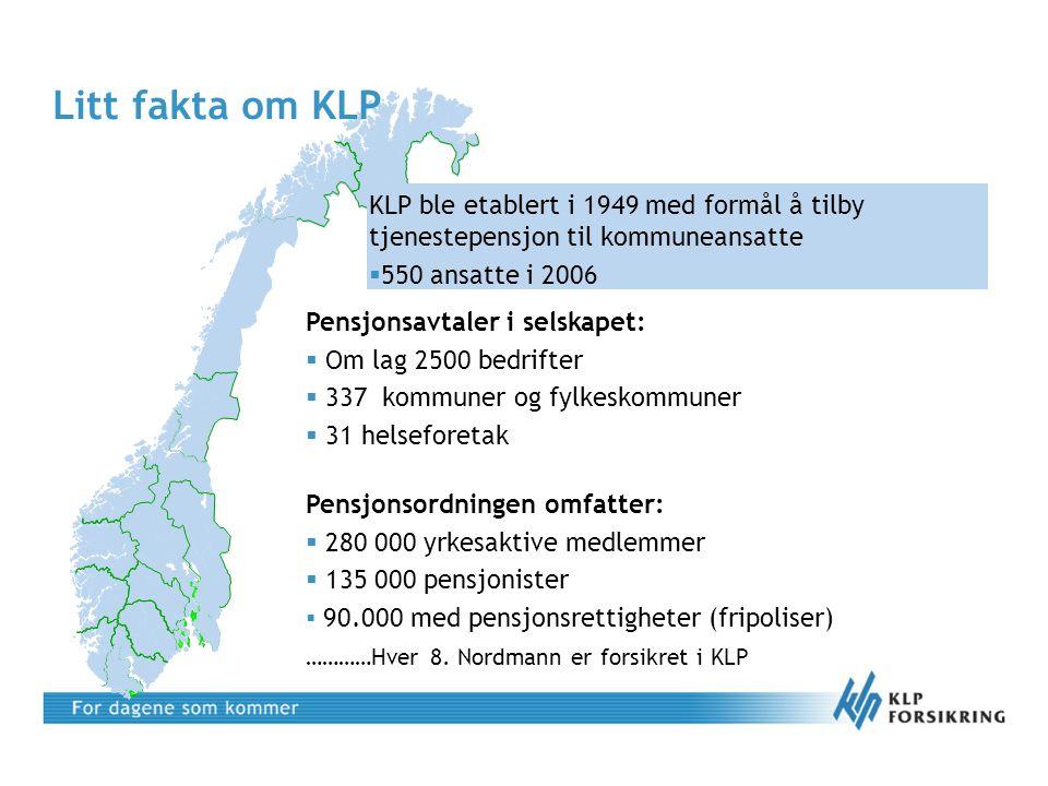 Litt fakta om KLP Pensjonsavtaler i selskapet:  Om lag 2500 bedrifter  337 kommuner og fylkeskommuner  31 helseforetak Pensjonsordningen omfatter: