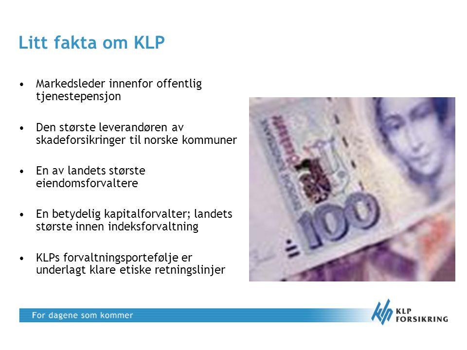 Litt fakta om KLP •Markedsleder innenfor offentlig tjenestepensjon •Den største leverandøren av skadeforsikringer til norske kommuner •En av landets s