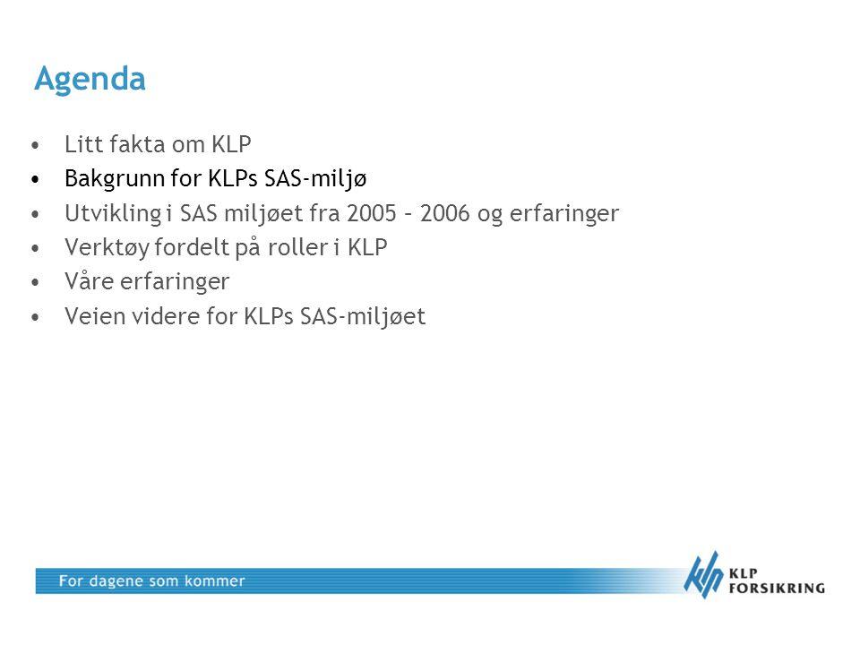 Bakgrunn for KLPs SAS-miljø •Juni 2005 avsluttet evaluering av BI-verktøy, SAS9 ble kjøpt inn •Planlegging av miljø og installasjon for gjennomføring av en Pilot startet umiddelbart