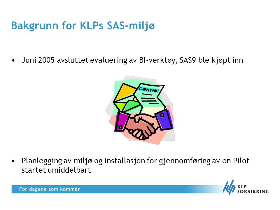 Forutsetninger for installasjon og planlegging av SAS -miljøet •SAS miljøet skulle settes opp slik at det kunne benyttes av KLP Skadeforsikring og KLP Livsforsikring og lett kunne bygges ut •Miljøet skulle settes opp etter SAS Institute sin beste praksis •SAS Institute skulle gjøre all installasjon, og KLP skulle ha en ressurs: –Følge installeringen, for å lære å installere SAS software –Ordne tilganger –Kjennskap til KLPs øvrige miljø og hvem gjør hva i KLP •Akseptansekriterier skulle gjennomføres og godkjennes før kontrakt kunne aksepteres