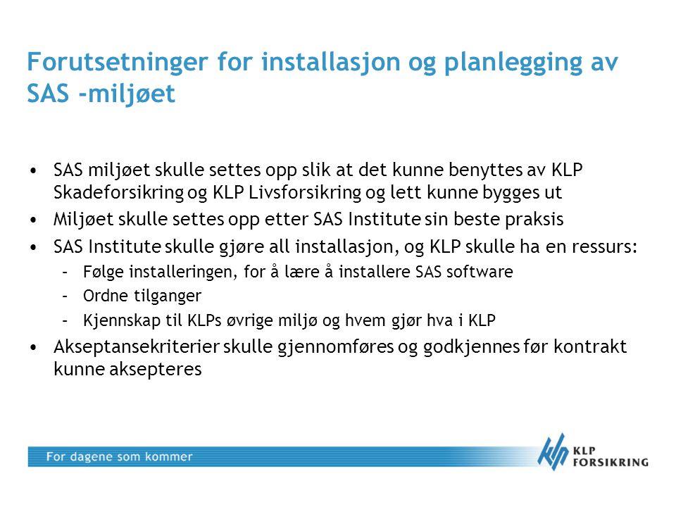 Forutsetninger for installasjon og planlegging av SAS -miljøet •SAS miljøet skulle settes opp slik at det kunne benyttes av KLP Skadeforsikring og KLP