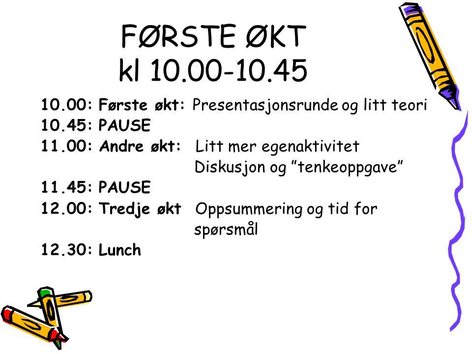 """FØRSTE ØKT kl 10.00-10.45 10.00: Første økt: Presentasjonsrunde og litt teori 10.45: PAUSE 11.00: Andre økt: Litt mer egenaktivitet Diskusjon og """"tenk"""