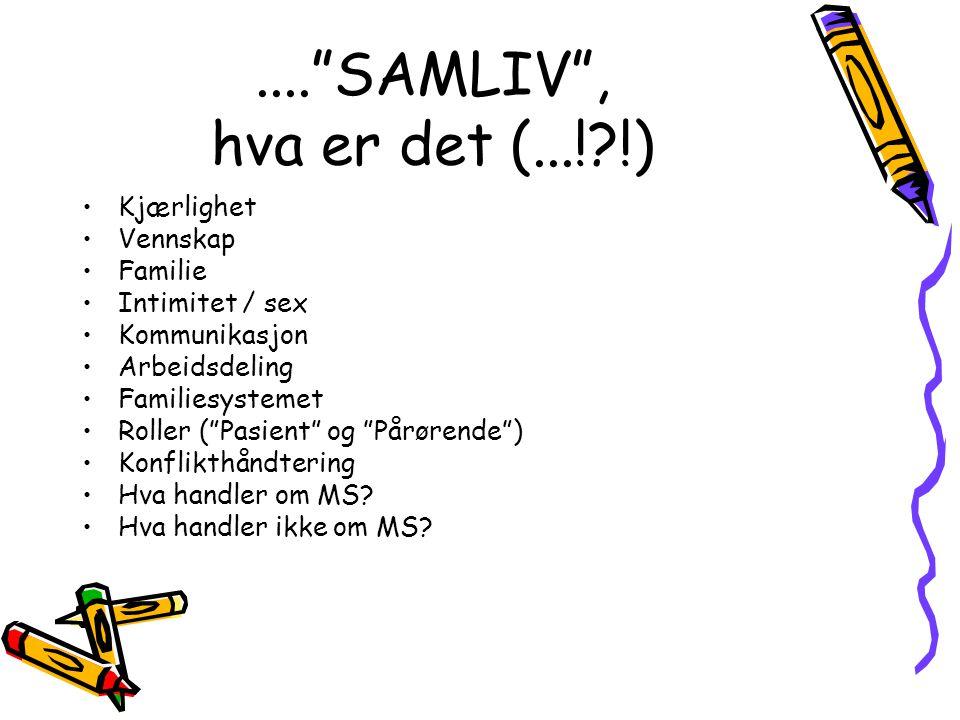 """....""""SAMLIV"""", hva er det (...!?!) •Kjærlighet •Vennskap •Familie •Intimitet / sex •Kommunikasjon •Arbeidsdeling •Familiesystemet •Roller (""""Pasient"""" og"""