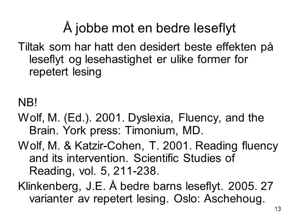 13 Å jobbe mot en bedre leseflyt Tiltak som har hatt den desidert beste effekten på leseflyt og lesehastighet er ulike former for repetert lesing NB.
