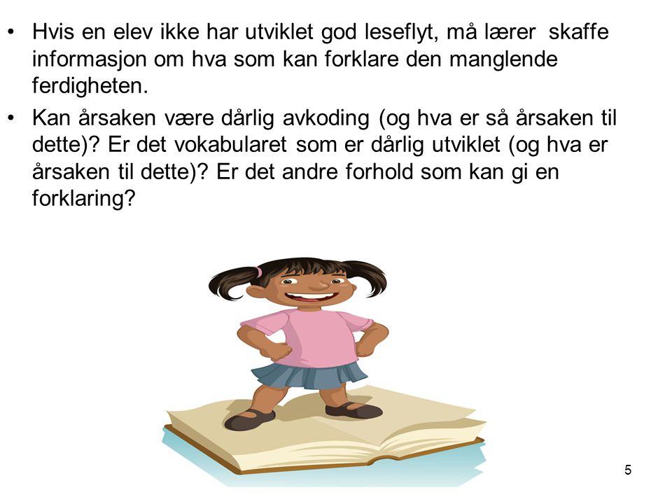 5 •Hvis en elev ikke har utviklet god leseflyt, må lærer skaffe informasjon om hva som kan forklare den manglende ferdigheten.