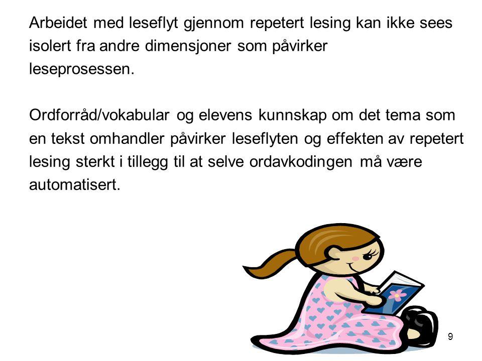 9 Arbeidet med leseflyt gjennom repetert lesing kan ikke sees isolert fra andre dimensjoner som påvirker leseprosessen.